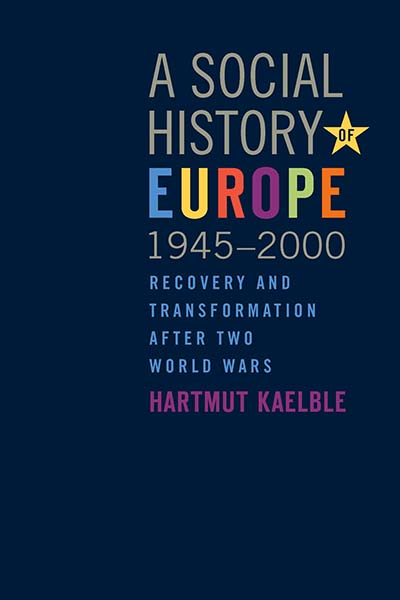 A Social History of Europe, 1945-2000: Recovery and Transformation after Two World Wars