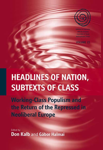 Headlines of Nation, Subtexts of Class: Working Class Populism and the Return of the Repressed in Neoliberal Europe