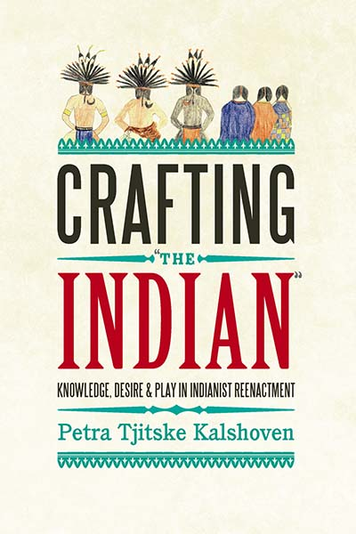 Crafting 'The Indian': Knowledge, Desire, and Play in Indianist Reenactment