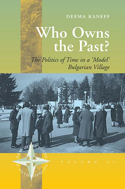Who Owns the Past?: The Politics of Time in a 'Model' Bulgarian Village