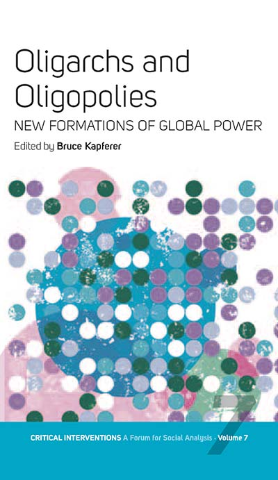 Oligarchs and Oligopolies: New Formations of Global Power