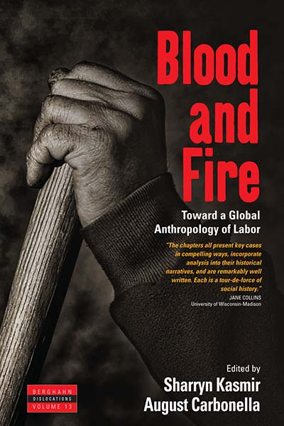 Blood and Fire: Toward a Global Anthropology of Labor