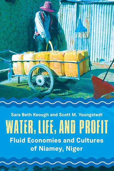 Water, Life, and Profit: Fluid Economies and Cultures of Niamey, Niger
