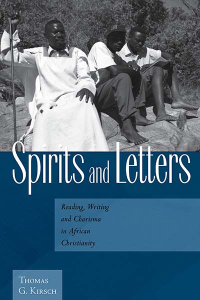 Spirits and Letters: Reading, Writing and Charisma in African Christianity