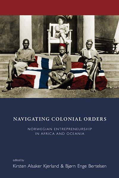 Navigating Colonial Orders: Norwegian Entrepreneurship in Africa and Oceania