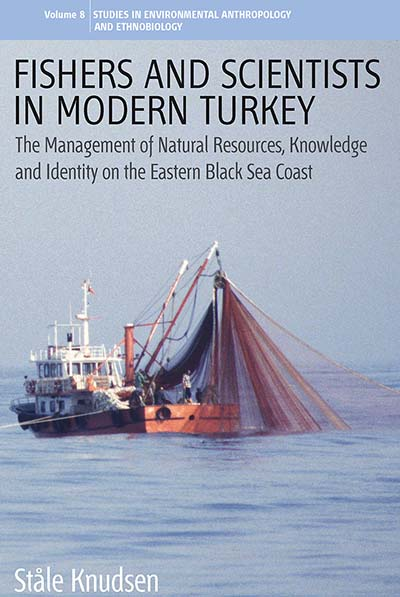 Fishers and Scientists in Modern Turkey: The Management of Natural Resources, Knowledge and Identity on the Eastern Black Sea Coast