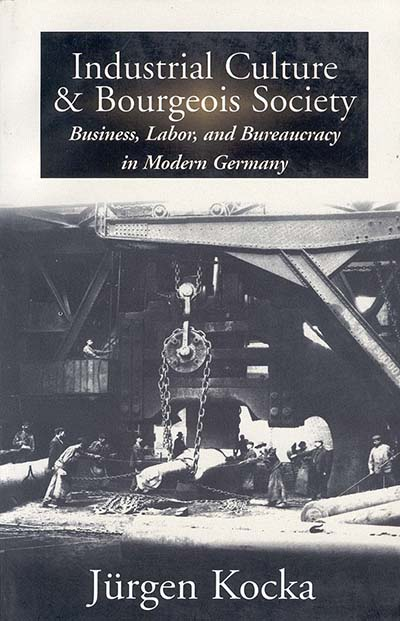 Industrial Culture & Bourgeois Society in Modern Germany