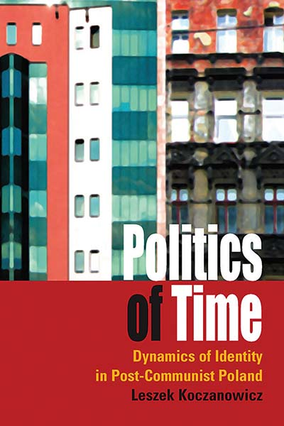 Politics of Time: Dynamics of Identity in Post-Communist Poland