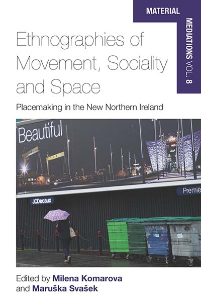 Ethnographies of Movement, Sociality and Space: Place-Making in the New Northern Ireland