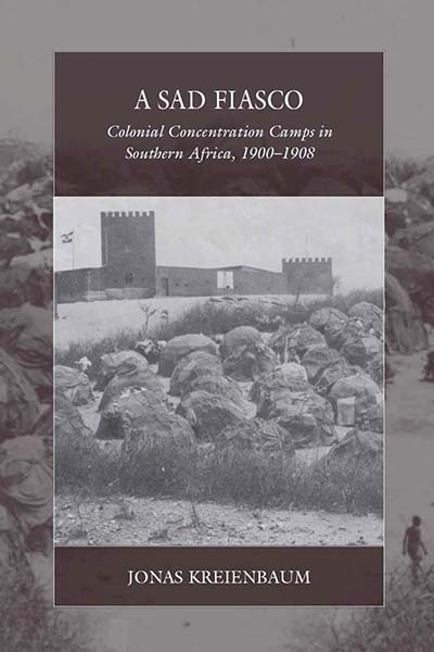 A Sad Fiasco: Colonial Concentration Camps in Southern Africa, 1900–1908