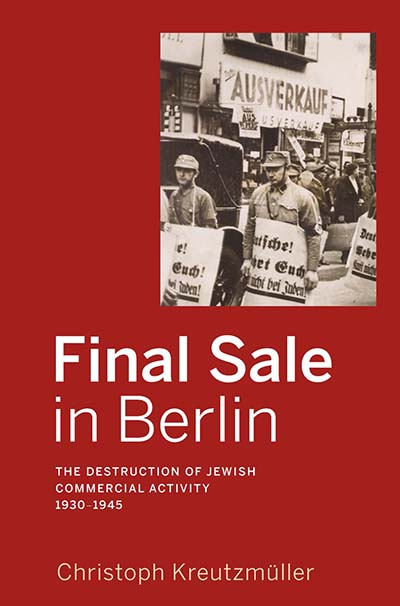 Final Sale in Berlin: The Destruction of Jewish Commercial Activity, 1930-1945
