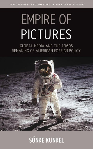 Empire of Pictures: Global Media and the 1960s Remaking of American Foreign Policy