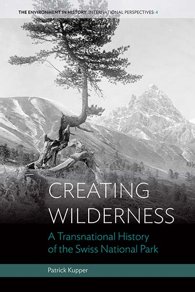 Creating Wilderness: A Transnational History of the Swiss National Park