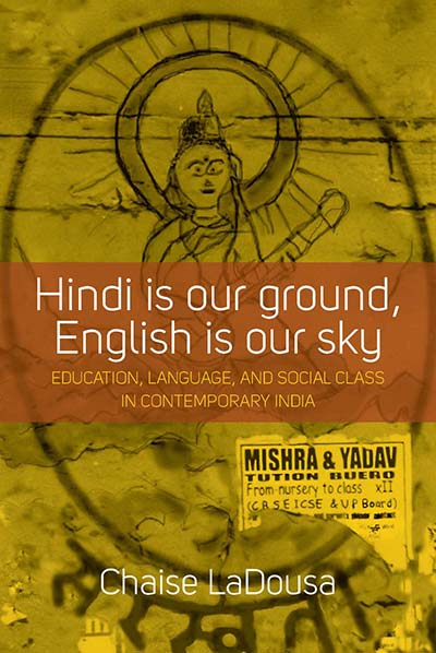 Hindi Is Our Ground, English Is Our Sky: Education, Language, and Social  Class in Contemporary India | Berghahn Books