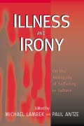 Illness and Irony: On the Ambiguity of Suffering in Culture