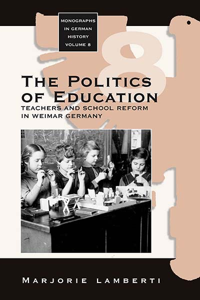 The Politics of Education: Teachers and School Reform in Weimar Germany