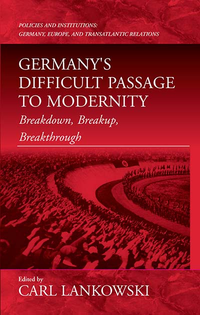 Germany's Difficult Passage to Modernity: Breakdown, Breakup, Breakthrough