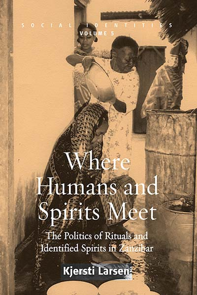 Where Humans and Spirits Meet: The Politics of Rituals and Identified Spirits in Zanzibar