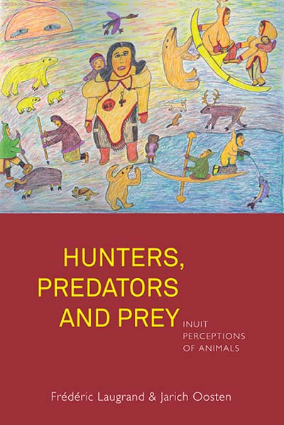 Hunters, Predators and Prey: Inuit Perceptions of Animals