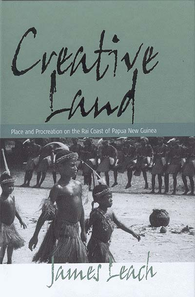Creative Land: Place and Procreation on the Rai Coast of Papua New Guinea
