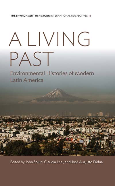 A Living Past: Environmental Histories of Modern Latin America