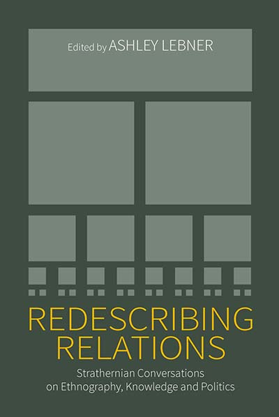 Redescribing Relations: Strathernian Conversations on Ethnography, Knowledge and Politics