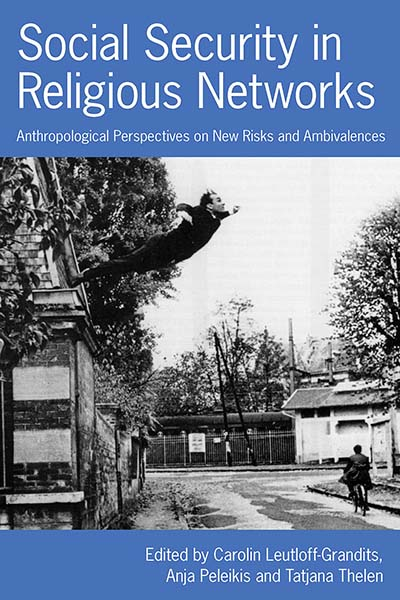Social Security in Religious Networks: Anthropological Perspectives on New Risks and Ambivalences