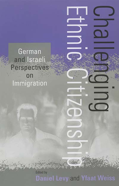 Challenging Ethnic Citizenship: German and Israeli Perspectives on Immigration