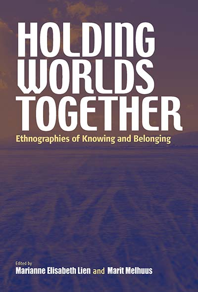 Holding Worlds Together: Ethnographies of Knowing and Belonging