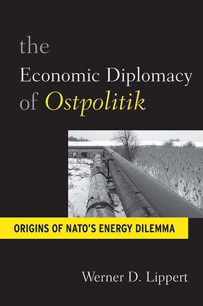 The Economic Diplomacy of <i>Ostpolitik</i>: Origins of NATO's Energy Dilemma