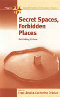 Secret Spaces, Forbidden Places: Rethinking Culture