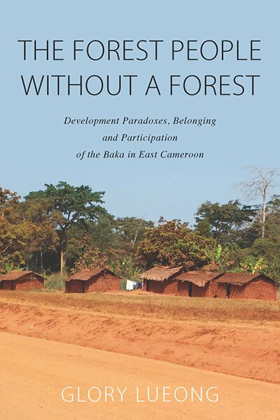 The Forest People without a Forest: Development Paradoxes, Belonging and Participation of the Baka in East Cameroon