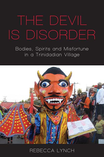 The Devil is Disorder: Bodies, Spirits and Misfortune in a Trinidadian Village