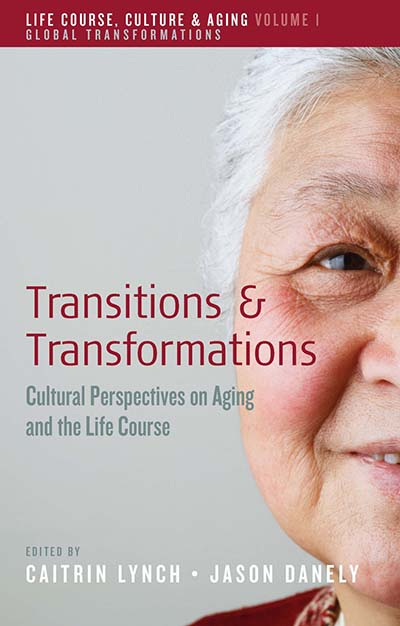 Transitions and Transformations: Cultural Perspectives on Aging and the Life Course