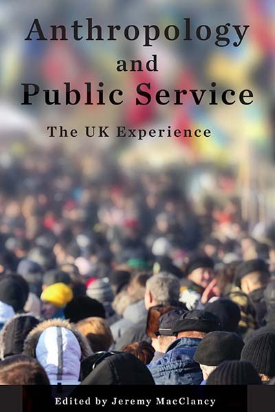 Anthropology and Public Service: The UK Experience
