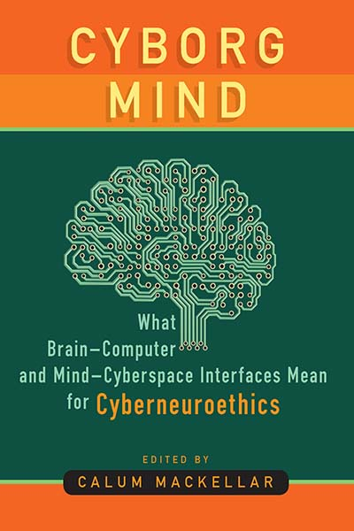 Cyborg Mind: What Brain–Computer and Mind–Cyberspace Interfaces Mean for Cyberneuroethics