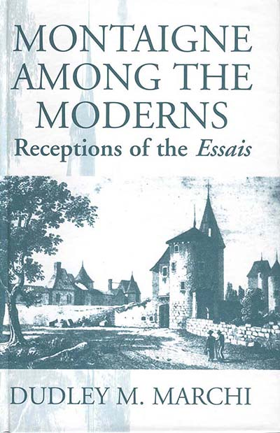 Montaigne Amongst the Moderns: Receptions of the Essays