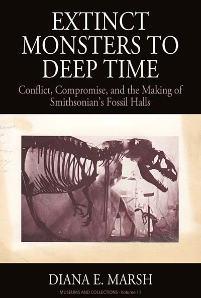 Extinct Monsters to Deep Time: Conflict, Compromise, and the Making of Smithsonian's Fossil Halls