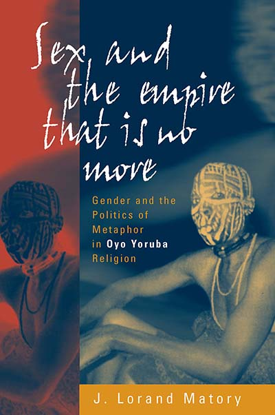 Sex and the Empire That Is No More: Gender and the Politics of Metaphor in  Oyo Yoruba Religion | Berghahn Books