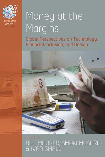 Money at the Margins: Global Perspectives on Technology, Financial Inclusion, and Design