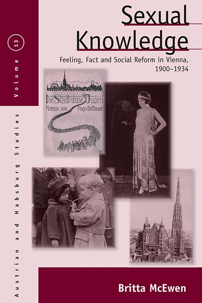 Sexual Knowledge: Feeling, Fact, and Social Reform in Vienna, 1900-1934