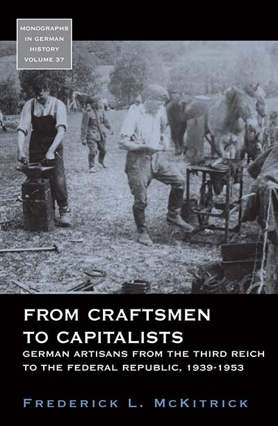 From Craftsmen to Capitalists: German Artisans from the Third Reich to the Federal Republic, 1939-1953