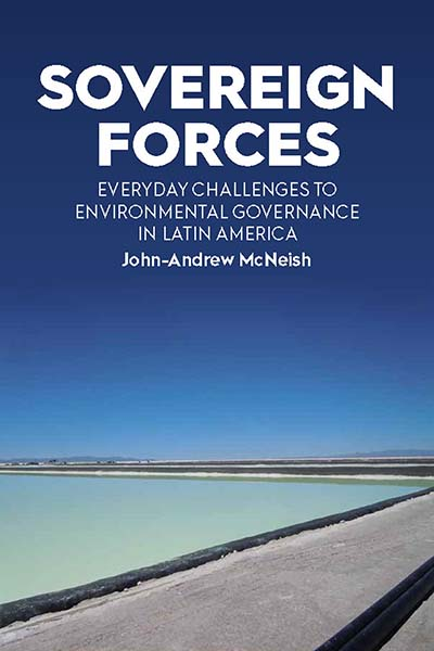 Sovereign Forces: Everyday Challenges to Environmental Governance in Latin America