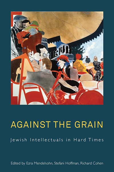 Against the Grain: Jewish Intellectuals in Hard Times