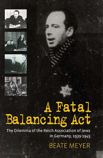 A Fatal Balancing Act: The Dilemma of the Reich Association of Jews in Germany, 1939-1945