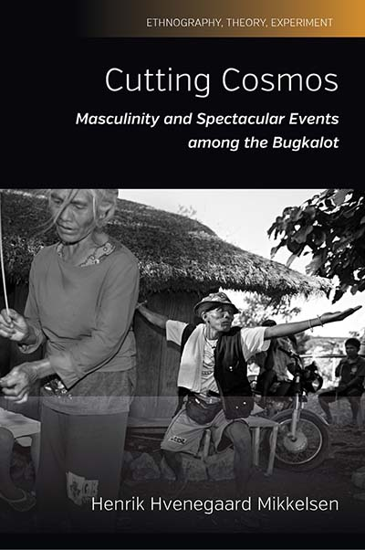 Cutting Cosmos: Masculinity and Spectacular Events among the Bugkalot
