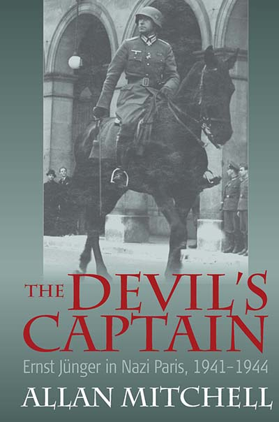 The Devil's Captain: Ernst Jünger in Nazi Paris, 1941-1944