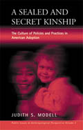 A Sealed and Secret Kinship: The Culture of Policies and Practices in American Adoption