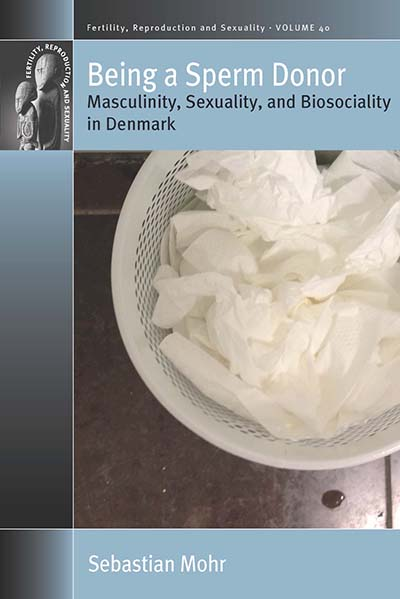 Being a Sperm Donor: Masculinity, Sexuality, and Biosociality in Denmark