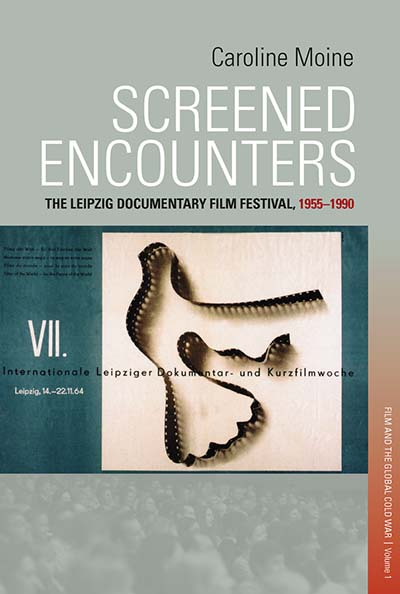 Screened Encounters: The History of the Leipzig Film Festival, 1955-1990